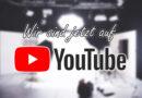 Wir sind jetzt auf YouTube